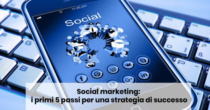 Social marketing: i primi 5 passi per una strategia di successo