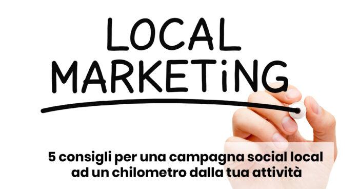 5 consigli per una campagna social local ad un chilometro dalla tua attività