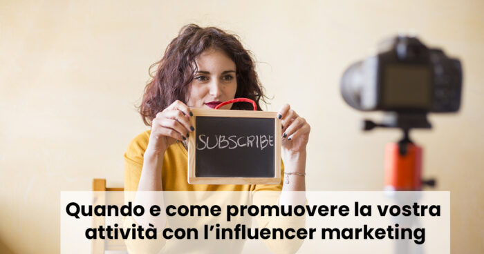 Quando e come promuovere la vostra attività con l'influencer marketing