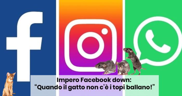 """Impero Facebook down: """"quando il gatto non c'è i topi ballano!"""""""